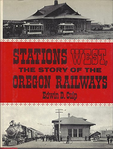 STATIONS WEST, THE STORY OF THE OREGON RAILWAYS: Culp, Edwin D.