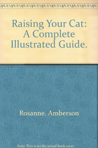 9780517245361: Raising Your Cat: A Complete Illustrated Guide.