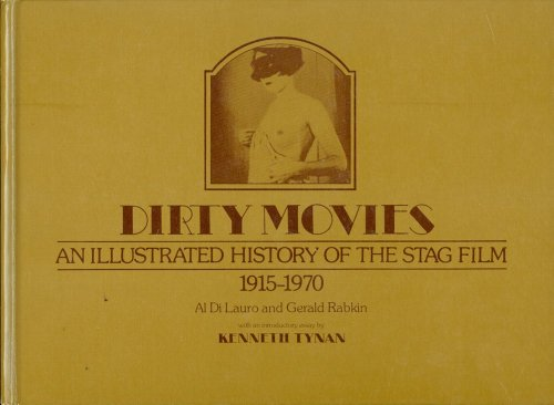 Dirty Movies: An Illustrated History of the Stag Film, 1915-1970: Al Di Lauro