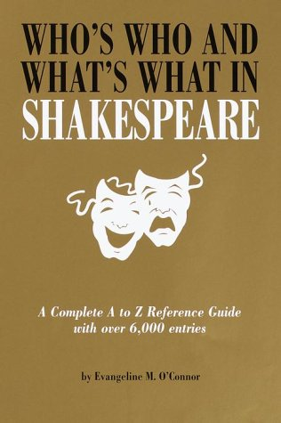 Who's Who And What's What In Shakespeare: O'Connor, Evangeline M