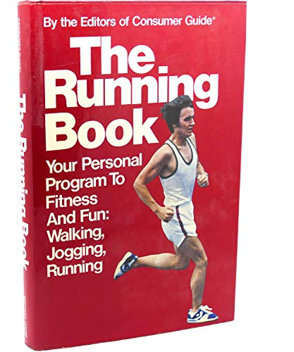 The Running Book: Your Personal Program to Fitness and Fun: Walking, Jogging, Running