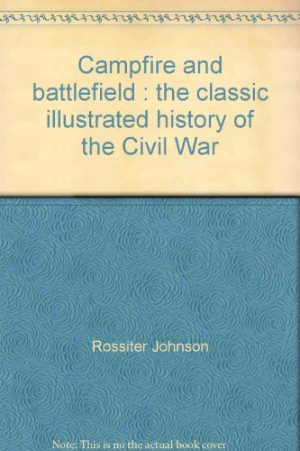 Campfire and Battlefield: The Classic Illustrated History of the Civil War.: JOHNSON, Rossiter.