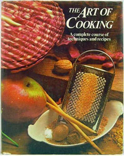The Art of Cooking (A Complete Course of Techniques and Recipes): Moore, Isabel