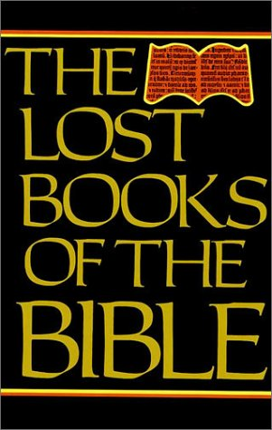 The Lost Books Of The Bible: Being All The Gospels, Epistles And Other Pieces Now Extant Attributed...