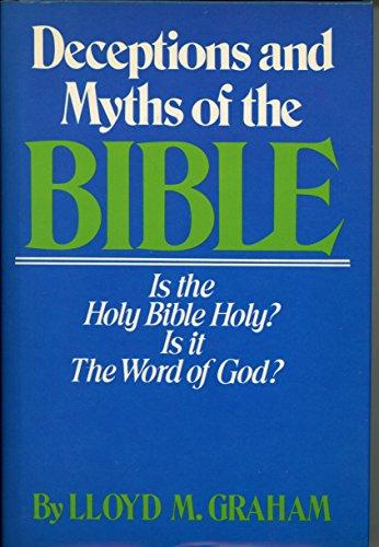 Deceptions & Myths Of The Bible: Graham, Lloyd M.