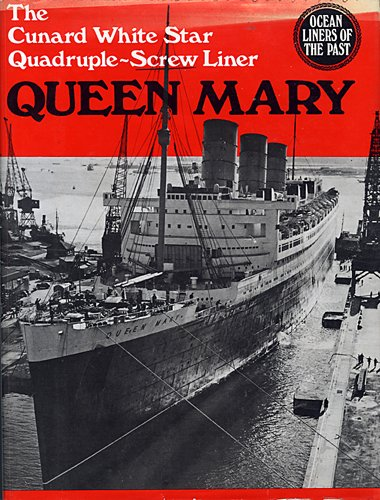 Ocean Liners of the Past : Queen Mary : The Cunard White Star Quadruple-Screw North Atlantic Liner:...
