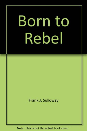 9780517282366: Born to Rebel [Gebundene Ausgabe] by Sulloway, Frank J.