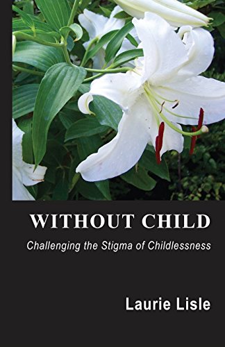 9780517300527: Without Child: Challenging the Stigma of Childlessness