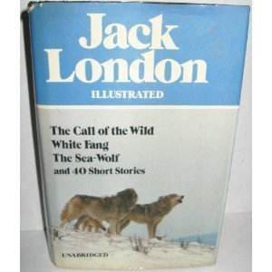 9780517309803: Jack London Illustrated : The Call of the Wild, White Fang, The Sea-Wolf, and 40 Short Stories