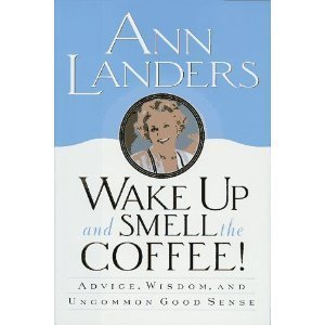 Wake Up and Smell the Coffee: Ann Landers