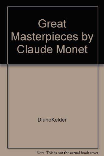 Great Masterpieces by Claude Monet: Monet, Claude] Kelder, Diane