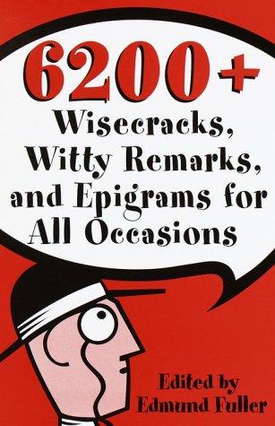 6200 Wisecracks, Witty Remarks and Epigrams for: Edmund Fuller