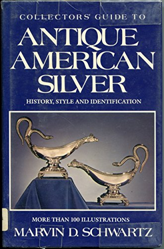 9780517320921: Collector's Guide to ... Antique American Silver: History, Style and Identification