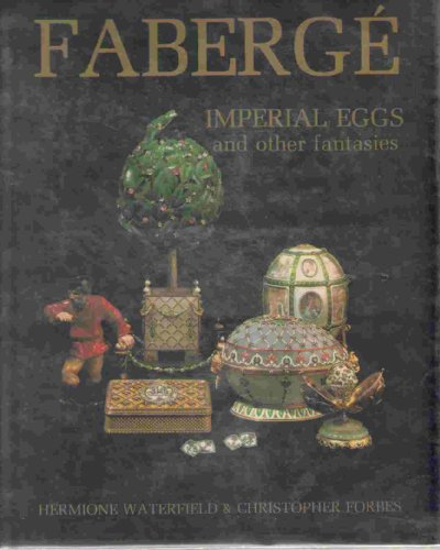 Faberge Imperial Eggs & Other Fantasies