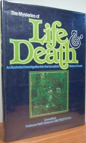 Mysteries of Life & Death, The: An illustrated investigation into the incredible world of death