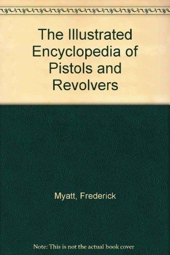 The Illustrated Encyclopedia of Pistols & Revolvers: Major Frederick Myatt