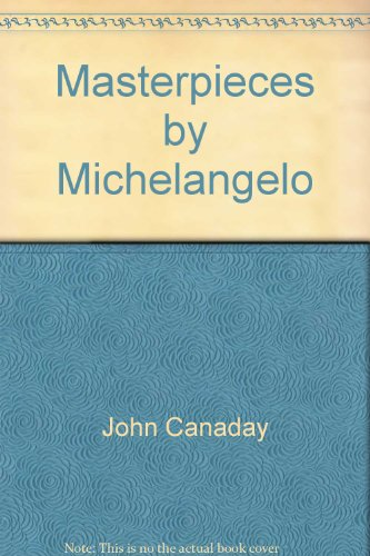 Masterpieces By Michelangelo: John Canaday