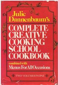 Julie Dannenbaum's Complete Creative Cooking School Cookbook,: Dannenbaum, Julie