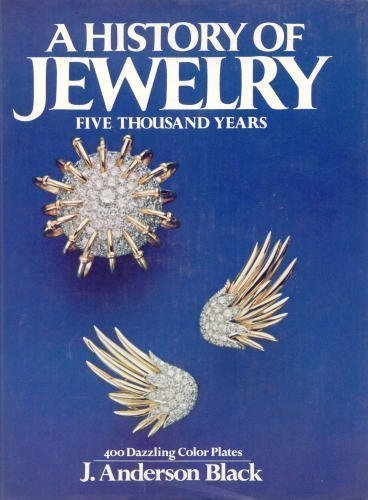 A History of Jewelry: Five Thousand Years: J. Anderson Black