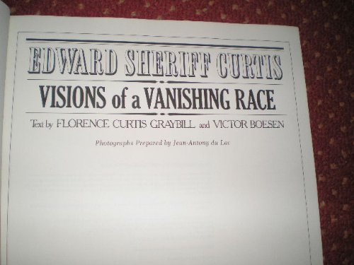 Edward Sheriff Curtis: Visions of a Vanishing Race: Curtis, Edward S.;Boesen, Victor;Graybill, ...