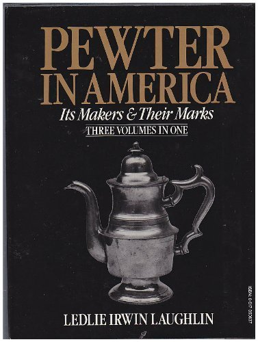 PEWTER IN AMERICA: ITS MAKERS & THEIR MARKS.Three volumes in one.: Laughlin, Ledlie Irwin