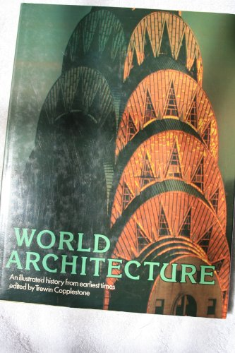World Architecture: An Illustrated History from Earliest: COPPLESTONE, Trewin -