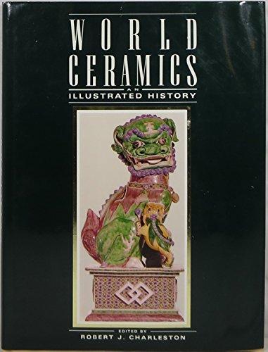 WORLD CERAMICS: AN ILLUSTRATED HISTORY: Charleston, Robert J. (ed.).