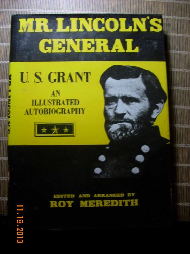Mr. Lincoln's General : U. S. Grant, an Illustrated Autobiography: Meredith, Roy