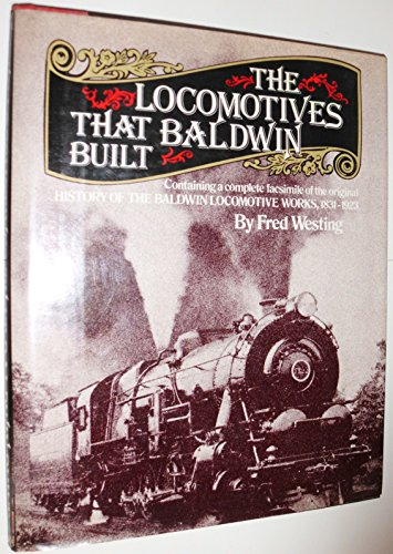 9780517361672: The Locomotives That Baldwin Built: Containing a Complete Facsimile of the Original History Of The Baldwin Locomotive Works, 1831 - 1923