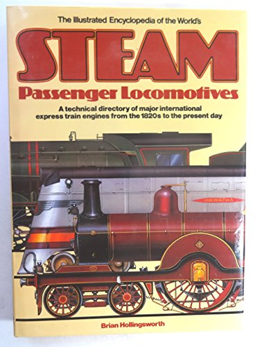ILLUSTRATED ENCYCLOPEDIA OF THE WORLD'S STEAM PASSENGER LOCOMOTIVES: A Technical Directory of Maj...