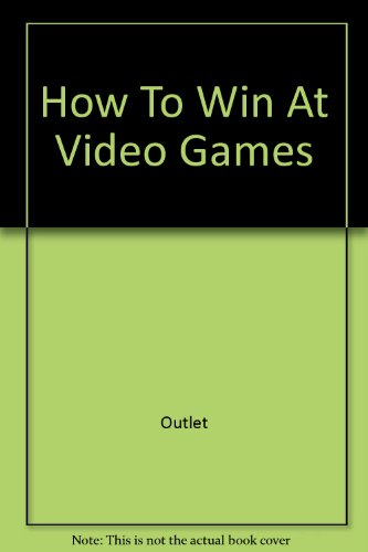 How to Win at Video Games: Consumer Guide
