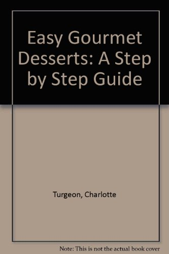 Easy Gourmet Desserts: A Step-By-Step Guide
