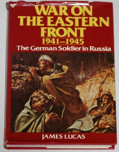 War On The Eastern Front 1941-1945 : James Lucas