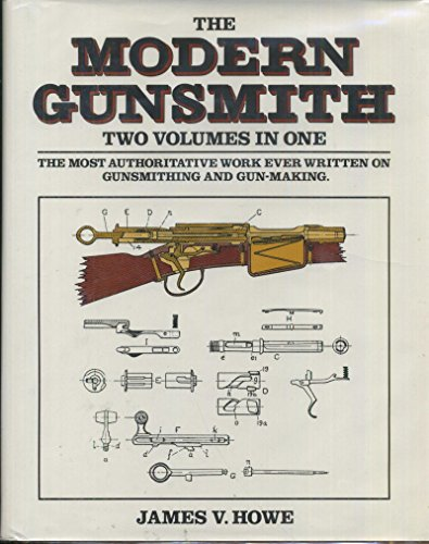 Modern Gunsmith: 2 Volumes In 1: James V. Howe