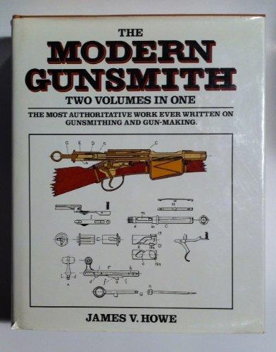 Modern Gunsmith: 2 Volumes In 1: James V. Howe
