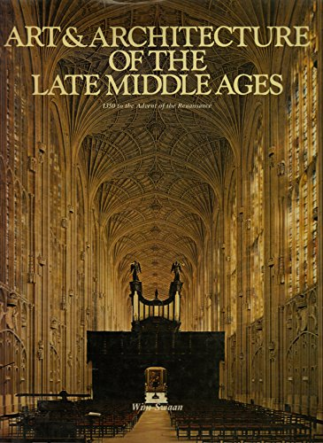 Art & Architecture of the Late Middle Ages. 1350 to the Advent of the Renaissance.: Swaan,Wim.