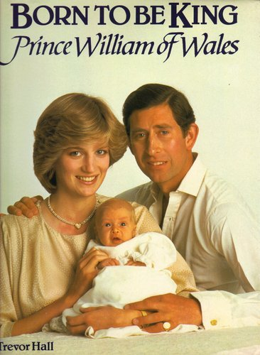 9780517396759: Born to Be King: Prince William of Wales