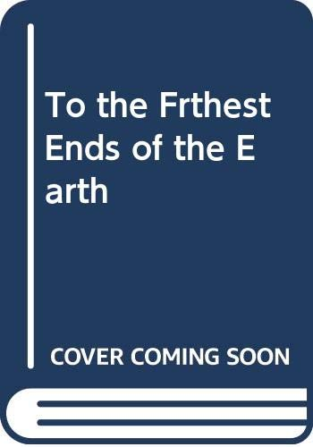 To the Frthest Ends of the Earth (9780517404089) by Rh Value Publishing