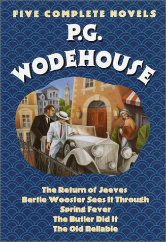 9780517405383: P.G. Wodehouse : Five Complete Novels (The Return of Jeeves, Bertie Wooster Sees It Through, Spring Fever, The Butler Did It, The Old Reliable)
