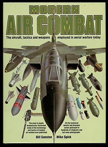 Modern Air Combat: The Aircraft, Tactics and: Bill Gunston, Mike