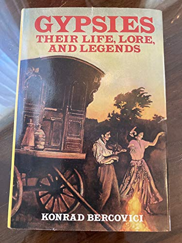 Gypsies: Their Life, Lore, and Legends: Konrad Bercovici