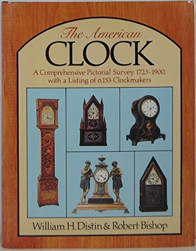 9780517413593: The American clock : a comprehensive pictorial survey, 1723-1900, with a listing of 6153 clockmakers
