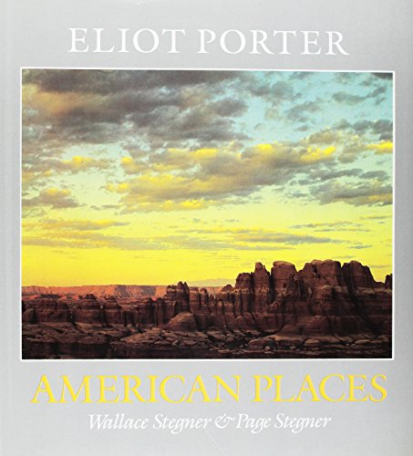 ELIOT PORTER : American Places: Eliot Porter (Photography); Stegner, Wallace; Stegner, Page; (John ...