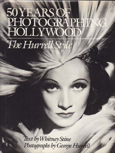 50 Years of Photographing Hollywood: The Hurrell Style: George Hurrell (Photographs); Whitney Stine...