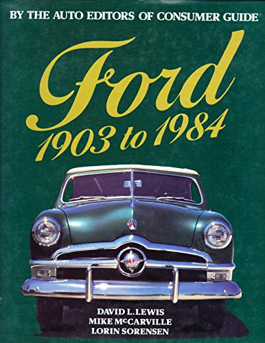 Ford 1903 to 1984 (By The Auto Editors Of Consumer Guide) (0517414430) by David L. Lewis; Mike McCarville; Lorin Sorensen