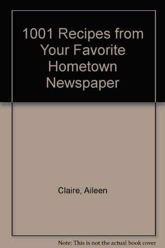1001 Recipes from Your Favorite Hometown Newspaper: Family Recipes from Local Newspapers Across ...