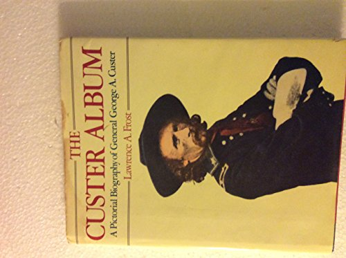 9780517427149: The Custer Album: A Pictorial Biography of General George A. Custer