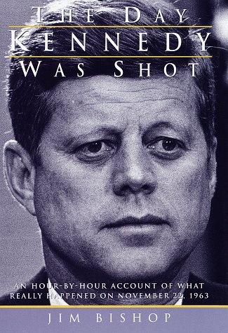The Day Kennedy Was Shot: An Hour-by-Hour: Bishop, Jim