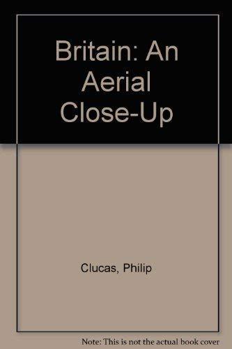 Britain: An Aerial Closeup: Clucas, Philip