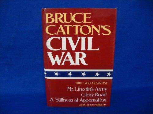 Bruce Catton's Civil War (Mr. Lincoln's Army/Glory Road/A Stillness at ...